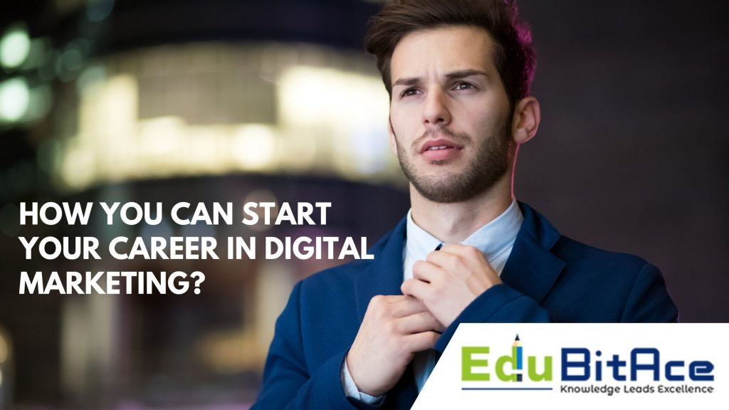 How you can start your career in Digital Marketing?